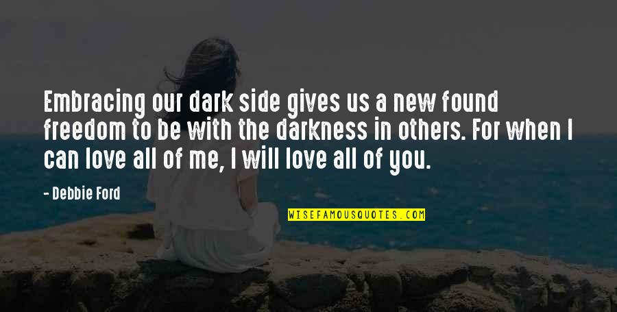 Love All Of Me Quotes By Debbie Ford: Embracing our dark side gives us a new