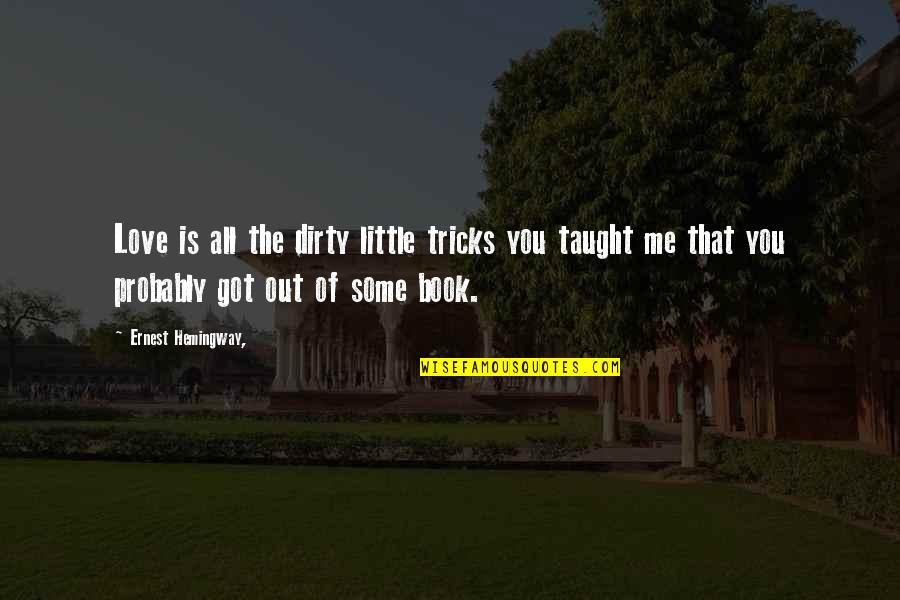 Love All Of Me Quotes By Ernest Hemingway,: Love is all the dirty little tricks you