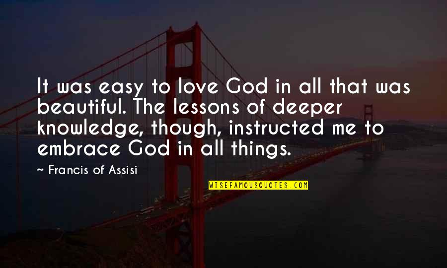 Love All Of Me Quotes By Francis Of Assisi: It was easy to love God in all