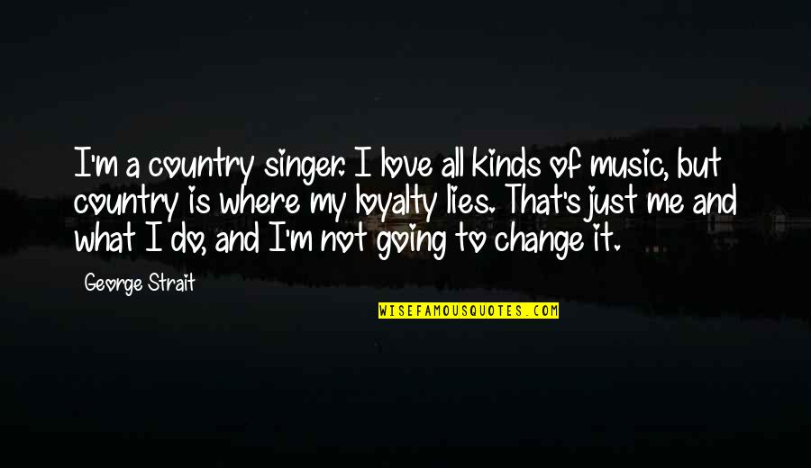 Love All Of Me Quotes By George Strait: I'm a country singer. I love all kinds