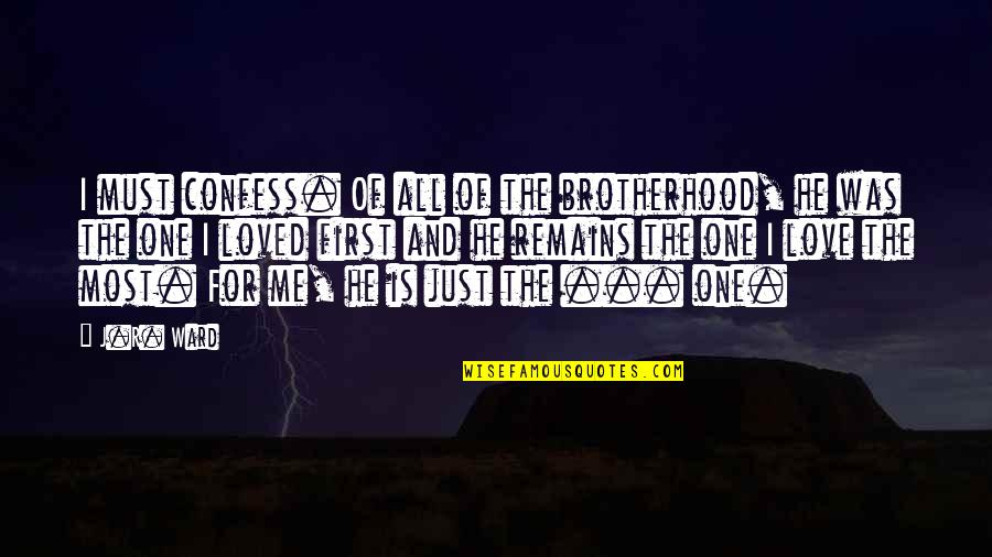 Love All Of Me Quotes By J.R. Ward: I must confess. Of all of the brotherhood,