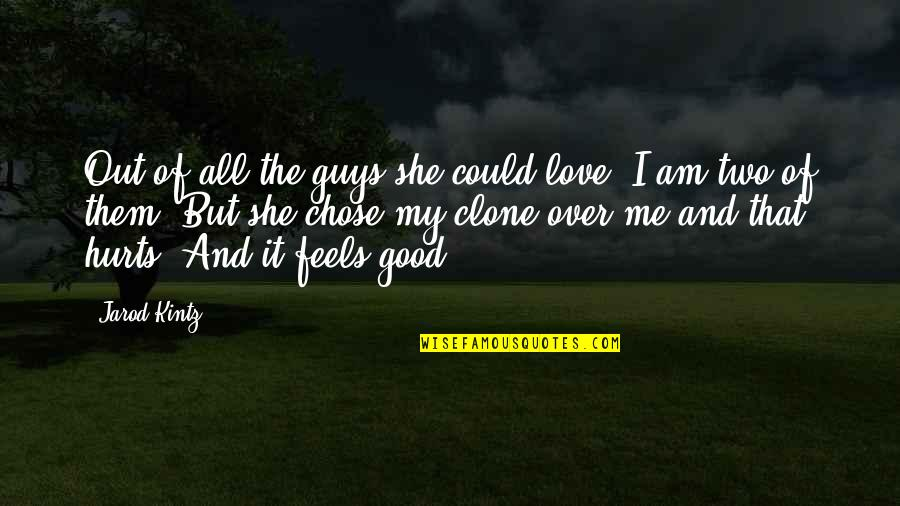 Love All Of Me Quotes By Jarod Kintz: Out of all the guys she could love,
