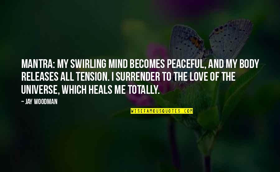 Love All Of Me Quotes By Jay Woodman: Mantra: My swirling mind becomes peaceful, and my