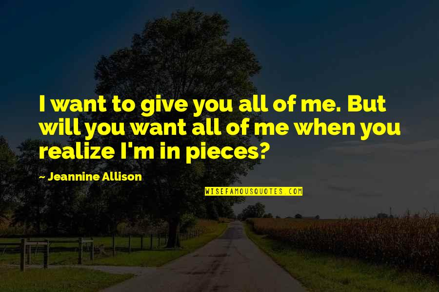 Love All Of Me Quotes By Jeannine Allison: I want to give you all of me.
