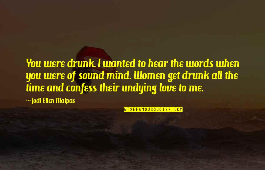 Love All Of Me Quotes By Jodi Ellen Malpas: You were drunk. I wanted to hear the