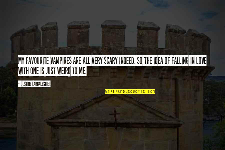 Love All Of Me Quotes By Justine Larbalestier: My favourite vampires are all very scary indeed.