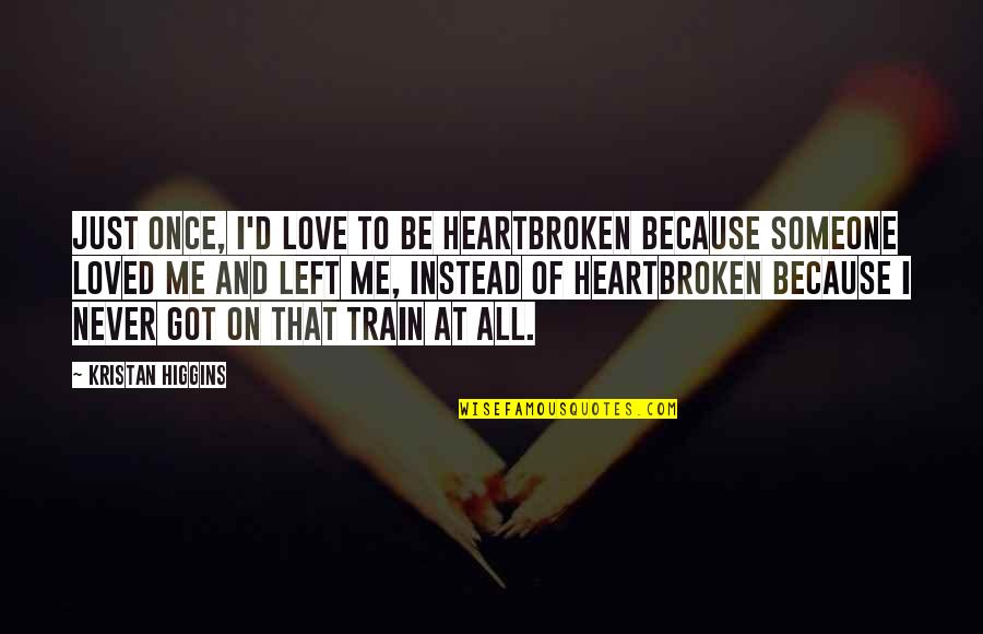 Love All Of Me Quotes By Kristan Higgins: Just once, I'd love to be heartbroken because