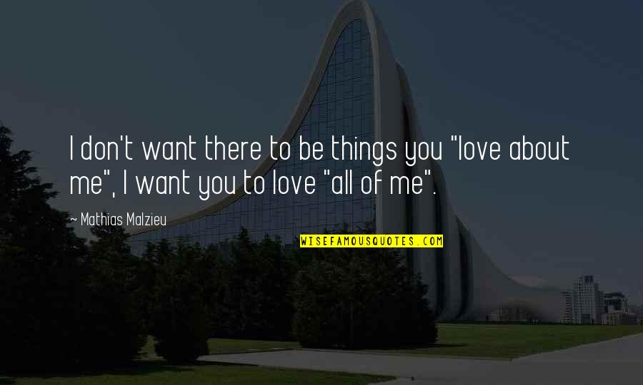 Love All Of Me Quotes By Mathias Malzieu: I don't want there to be things you