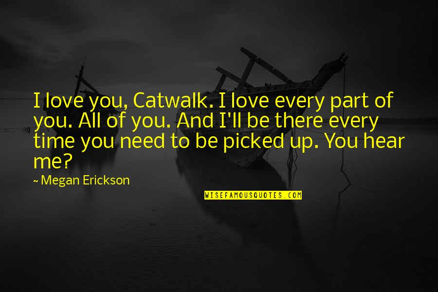 Love All Of Me Quotes By Megan Erickson: I love you, Catwalk. I love every part