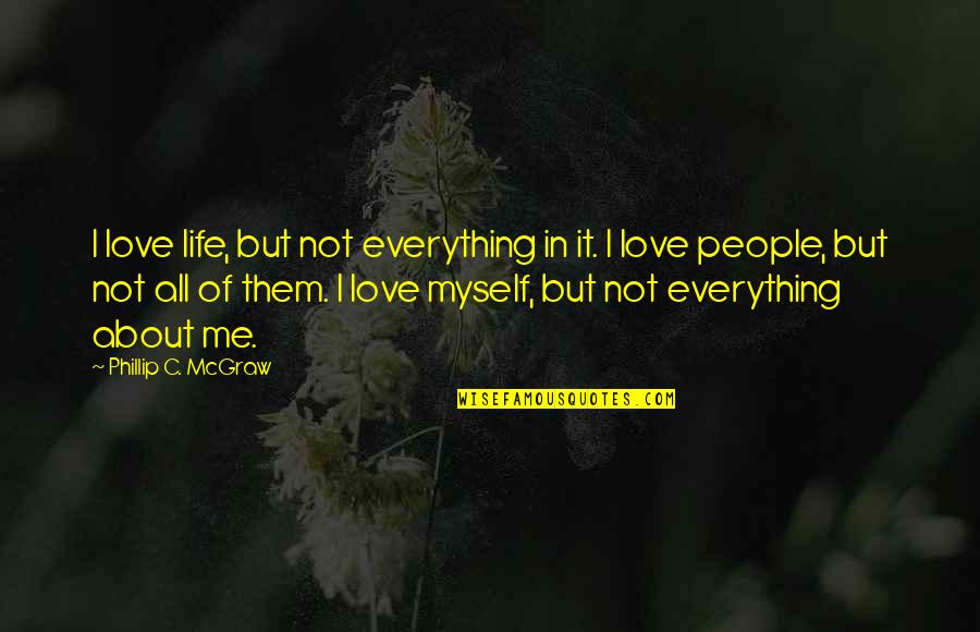 Love All Of Me Quotes By Phillip C. McGraw: I love life, but not everything in it.