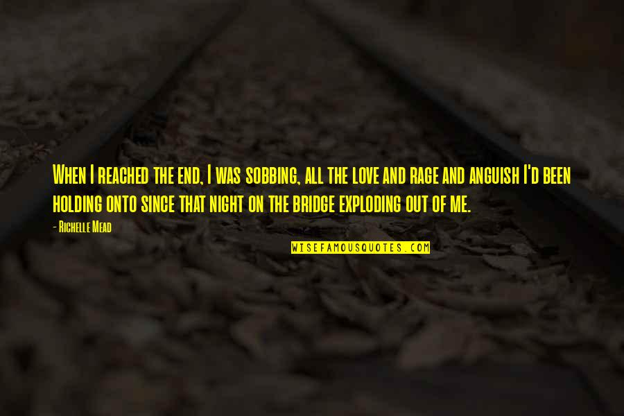 Love All Of Me Quotes By Richelle Mead: When I reached the end, I was sobbing,