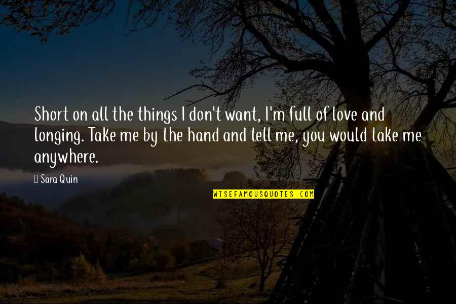 Love All Of Me Quotes By Sara Quin: Short on all the things I don't want,
