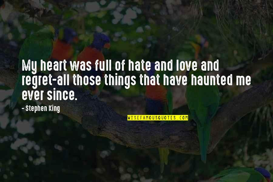 Love All Of Me Quotes By Stephen King: My heart was full of hate and love