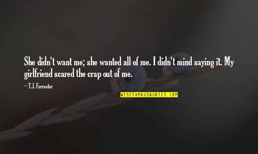 Love All Of Me Quotes By T.J. Forrester: She didn't want me; she wanted all of