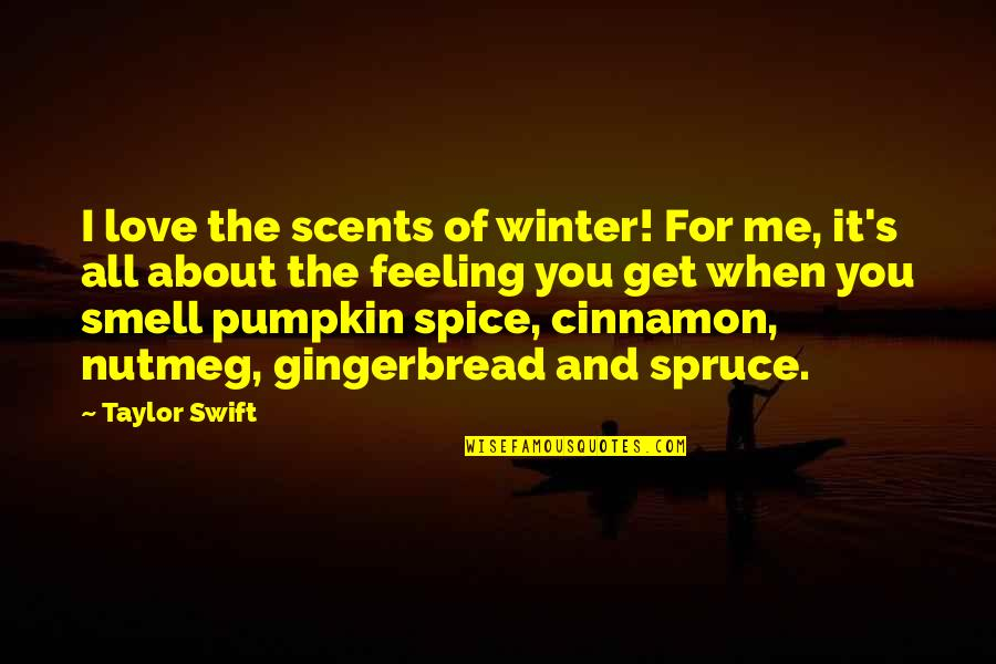Love All Of Me Quotes By Taylor Swift: I love the scents of winter! For me,
