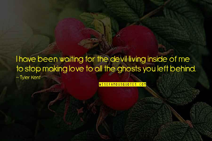 Love All Of Me Quotes By Tyler Kent: I have been waiting for the devil living