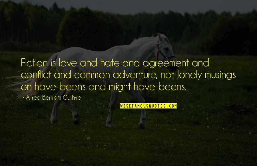 Love And Adventure Quotes By Alfred Bertram Guthrie: Fiction is love and hate and agreement and