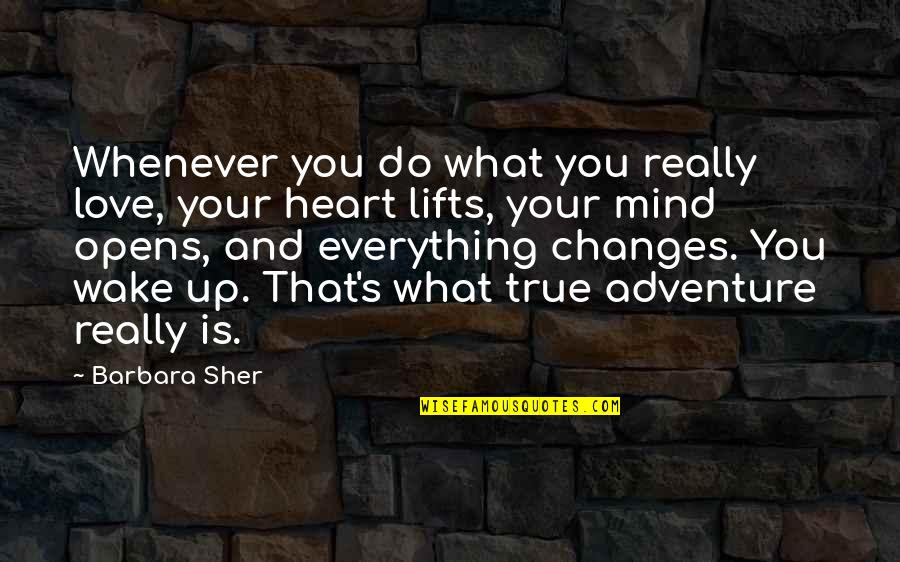 Love And Adventure Quotes By Barbara Sher: Whenever you do what you really love, your
