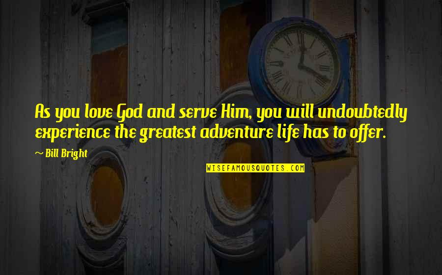 Love And Adventure Quotes By Bill Bright: As you love God and serve Him, you