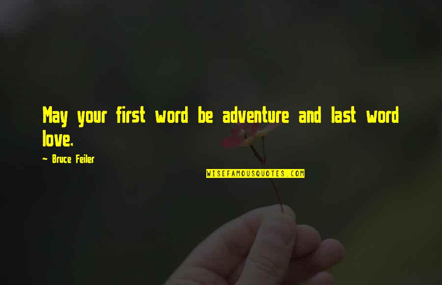 Love And Adventure Quotes By Bruce Feiler: May your first word be adventure and last