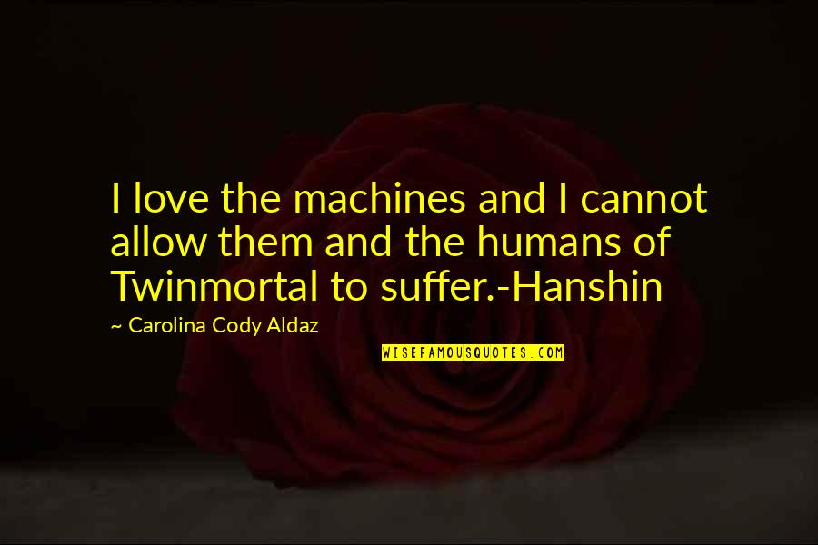Love And Adventure Quotes By Carolina Cody Aldaz: I love the machines and I cannot allow
