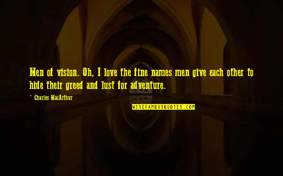 Love And Adventure Quotes By Charles MacArthur: Men of vision. Oh, I love the fine
