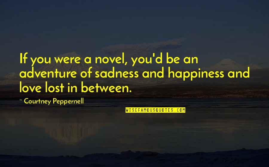 Love And Adventure Quotes By Courtney Peppernell: If you were a novel, you'd be an