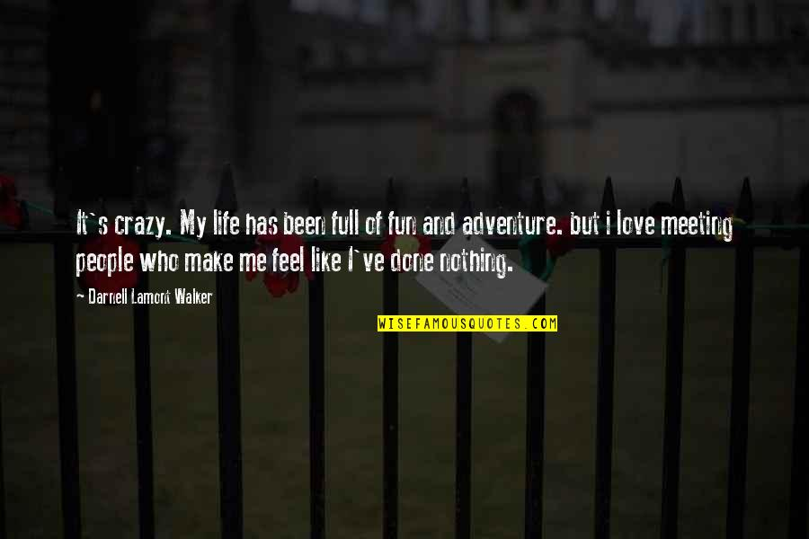 Love And Adventure Quotes By Darnell Lamont Walker: It's crazy. My life has been full of