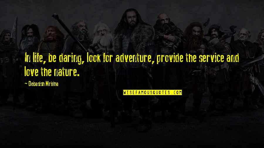 Love And Adventure Quotes By Debasish Mridha: In life, be daring, look for adventure, provide
