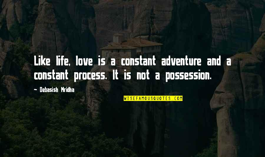 Love And Adventure Quotes By Debasish Mridha: Like life, love is a constant adventure and