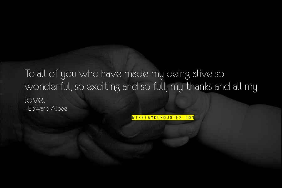 Love And Adventure Quotes By Edward Albee: To all of you who have made my