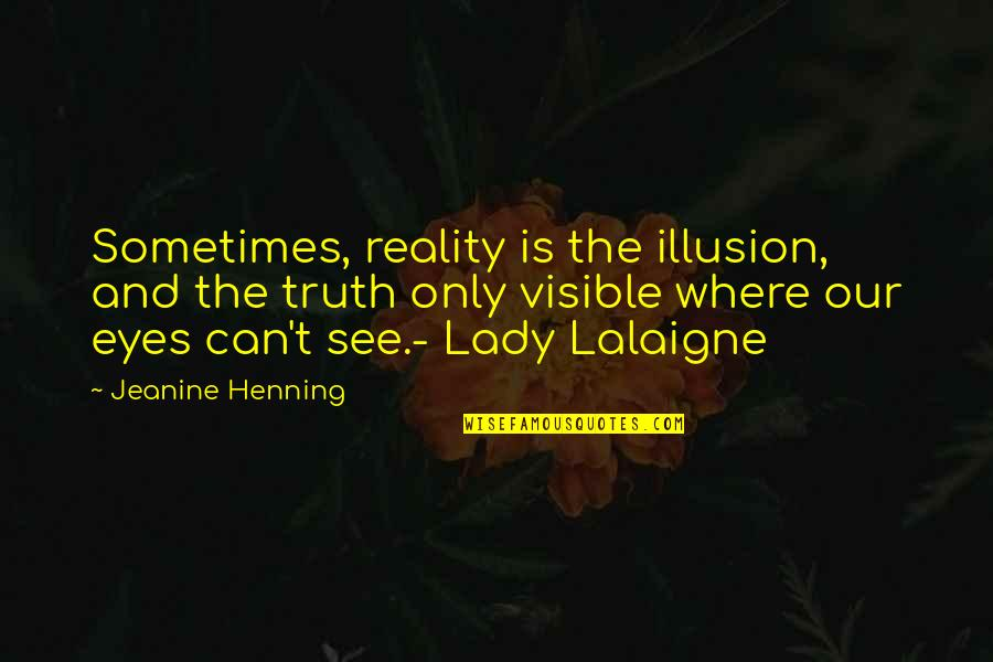 Love And Adventure Quotes By Jeanine Henning: Sometimes, reality is the illusion, and the truth