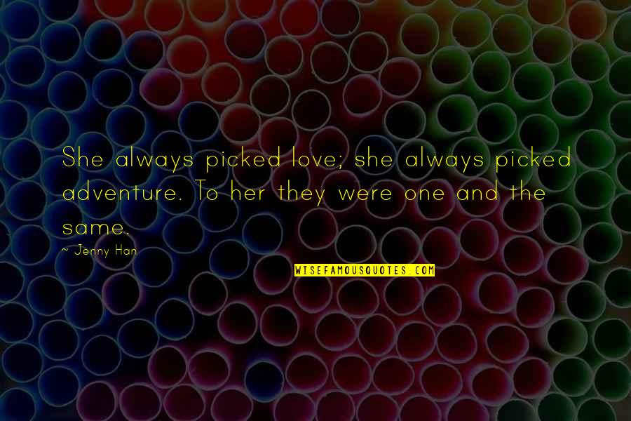 Love And Adventure Quotes By Jenny Han: She always picked love; she always picked adventure.