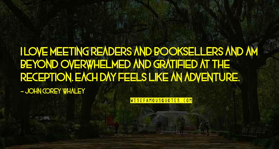 Love And Adventure Quotes By John Corey Whaley: I love meeting readers and booksellers and am