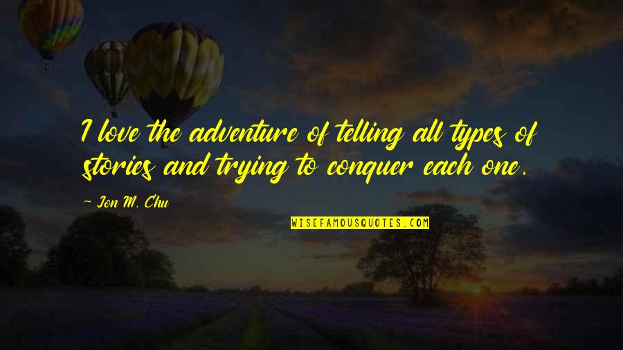 Love And Adventure Quotes By Jon M. Chu: I love the adventure of telling all types