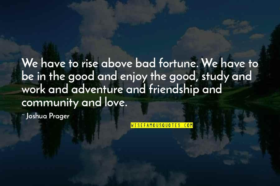 Love And Adventure Quotes By Joshua Prager: We have to rise above bad fortune. We