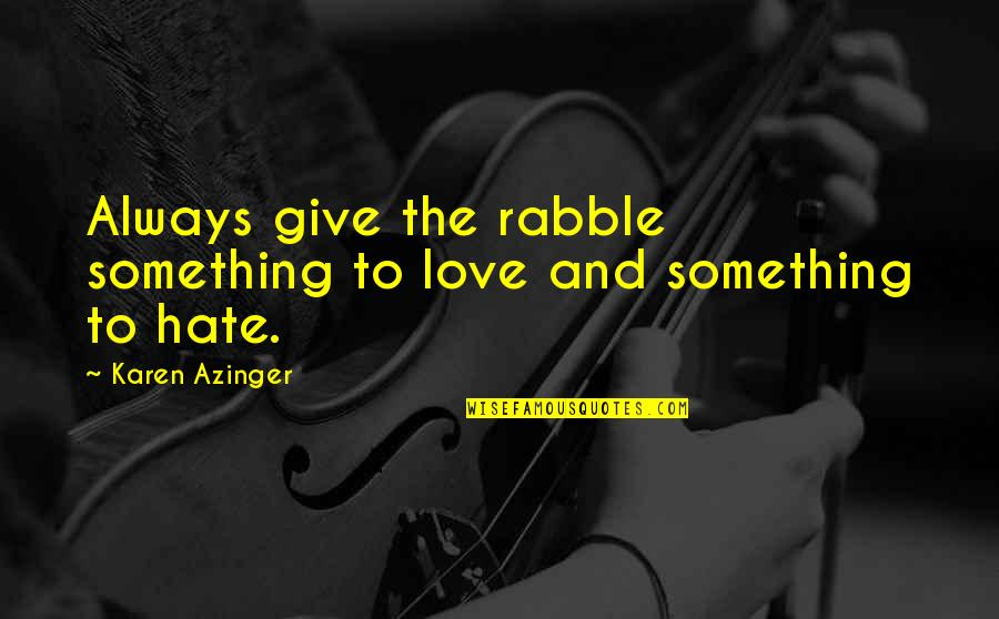 Love And Adventure Quotes By Karen Azinger: Always give the rabble something to love and
