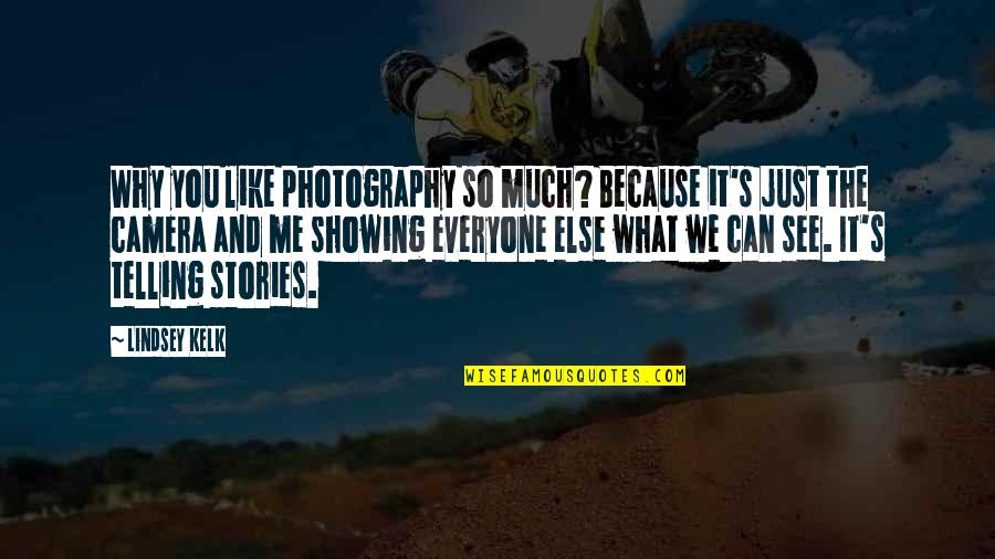 Love And Adventure Quotes By Lindsey Kelk: Why you like photography so much? Because it's