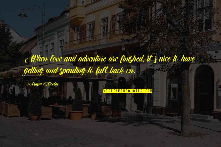 Love And Adventure Quotes By Mason Cooley: When love and adventure are finished, it's nice