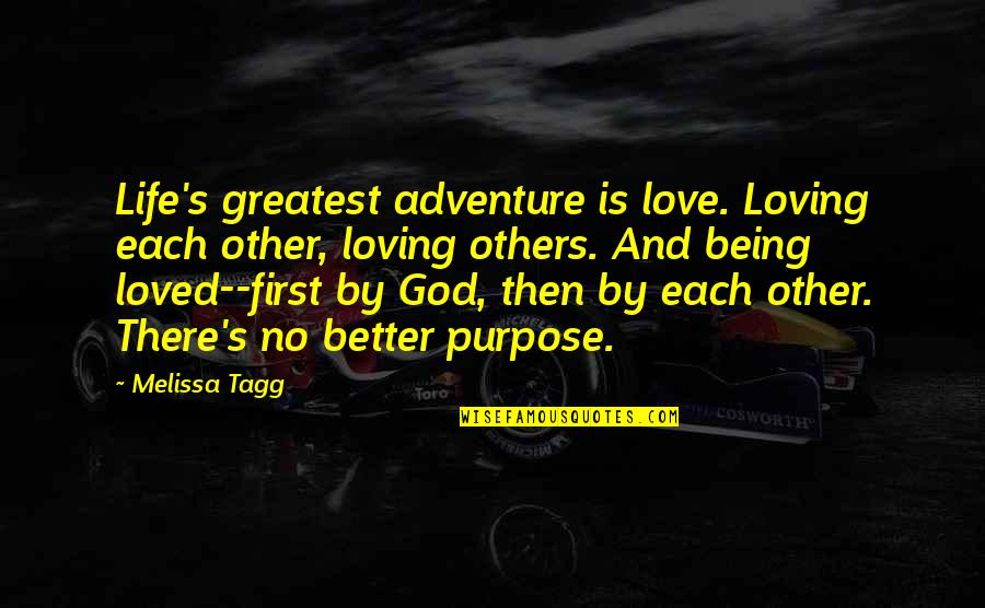 Love And Adventure Quotes By Melissa Tagg: Life's greatest adventure is love. Loving each other,