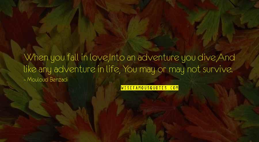 Love And Adventure Quotes By Mouloud Benzadi: When you fall in love,Into an adventure you