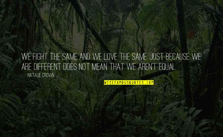 Love And Adventure Quotes By Natalie Crown: We fight the same and we love the
