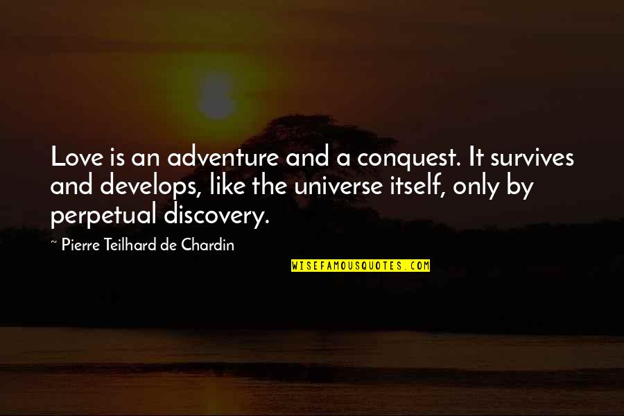 Love And Adventure Quotes By Pierre Teilhard De Chardin: Love is an adventure and a conquest. It