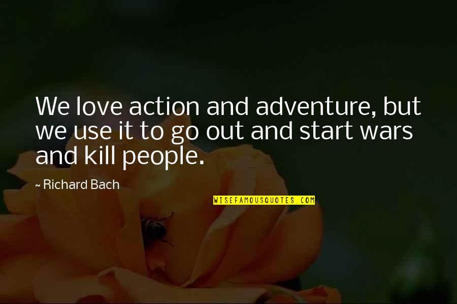 Love And Adventure Quotes By Richard Bach: We love action and adventure, but we use
