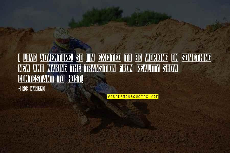 Love And Adventure Quotes By Rob Mariano: I love adventure, so I'm excited to be