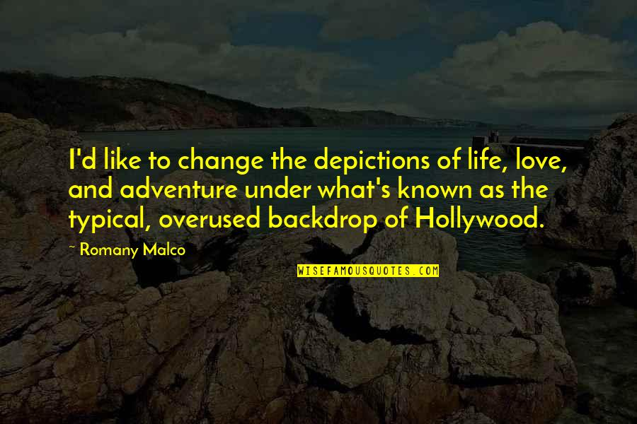 Love And Adventure Quotes By Romany Malco: I'd like to change the depictions of life,