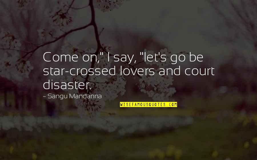 """Love And Adventure Quotes By Sangu Mandanna: Come on,"""" I say, """"let's go be star-crossed"""
