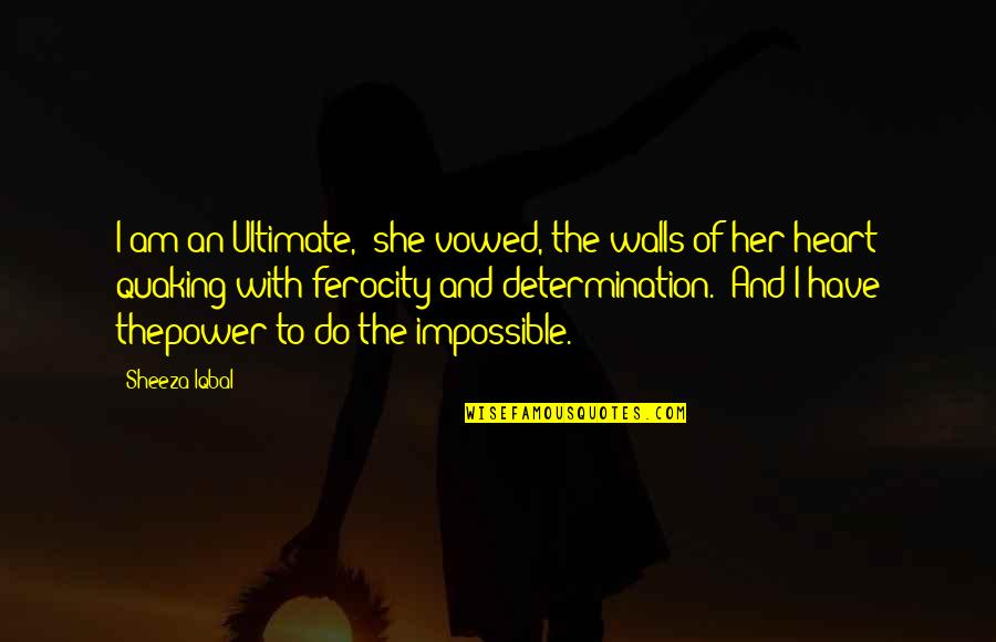 """Love And Adventure Quotes By Sheeza Iqbal: I am an Ultimate,"""" she vowed, the walls"""