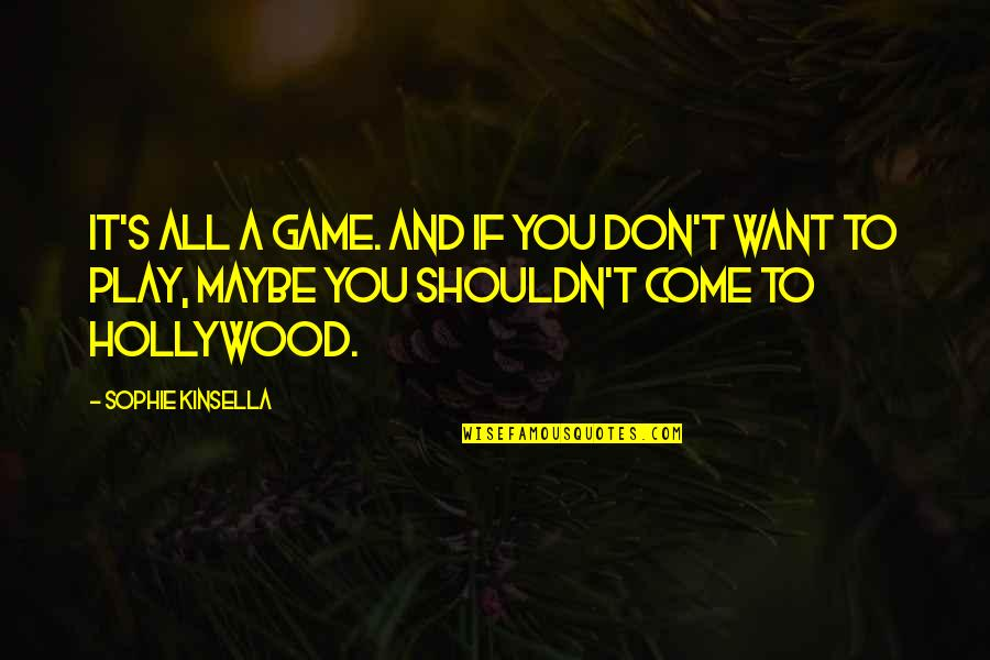Love And Adventure Quotes By Sophie Kinsella: It's all a game. And if you don't