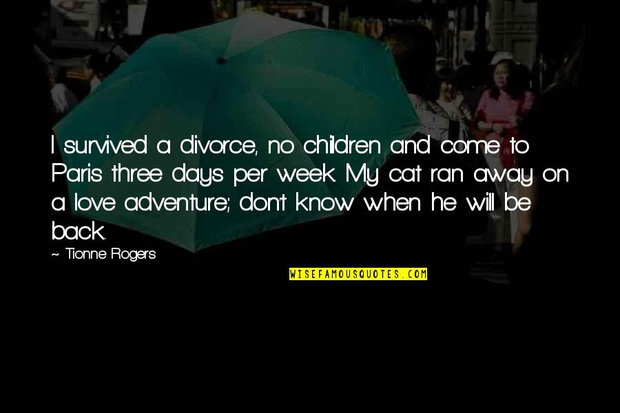 Love And Adventure Quotes By Tionne Rogers: I survived a divorce, no children and come
